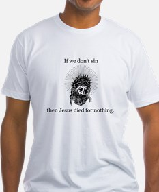 If we don't sin... Shirt
