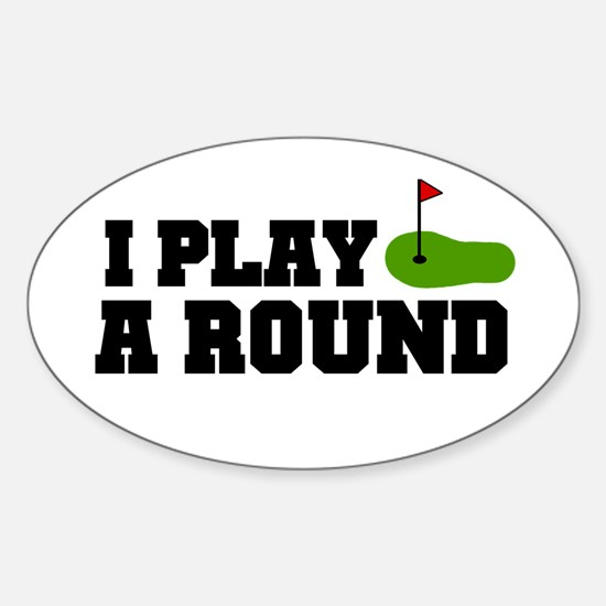'I Play A Round' Sticker (Oval)