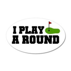 'I Play A Round' 22x14 Oval Wall Peel