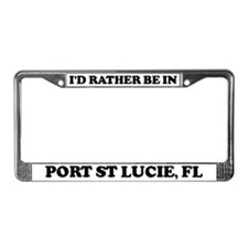 Rather be in Port St Lucie License Plate Frame