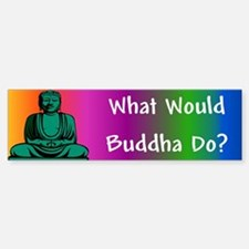What Would Buddha Do? Bumper Bumper Bumper Sticker