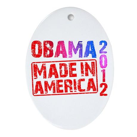 Obama 2012 Made In America Ornament (Oval)