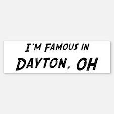 Famous in Dayton Bumper Bumper Bumper Sticker
