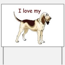 I love my Bloodhound Yard Sign