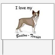 I love my Boston Terrier Yard Sign