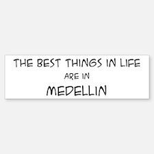 Best Things in Life: Medellin Bumper Bumper Bumper Sticker