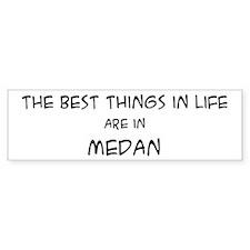 Best Things in Life: Medan Bumper Bumper Sticker