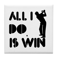 All I do is Win Golf Tile Coaster