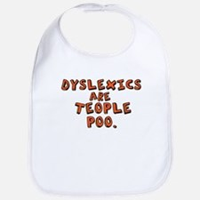 Dyslexics Are Teople Poo Bib