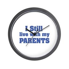 I still live with my parents Wall Clock