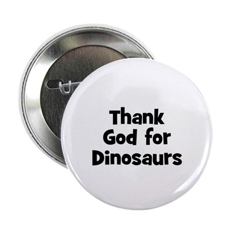 Thank God For Dinosaurs Button