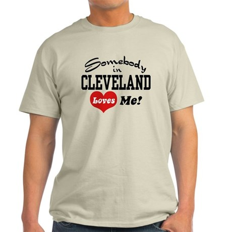 Somebody in Cleveland Loves Me Light T-Shirt