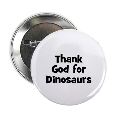 "Thank God For Dinosaurs 2.25"" Button (10 pack)"