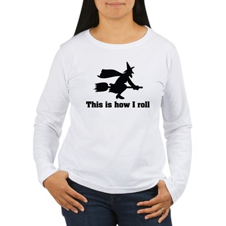 This is how I roll witch Women's Long Sleeve T-Shi