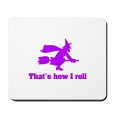 that's how I roll witch Mousepad