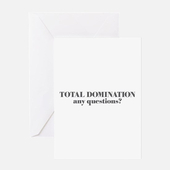 TOTAL DOMINATION, any questio Greeting Card
