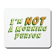 I'm NOT A Morning Person Mousepad