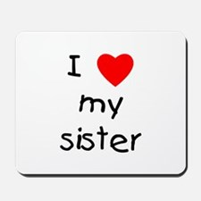I love my sister Mousepad
