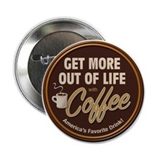 "Get More Out of Life With Coffee 2.25"" Button"