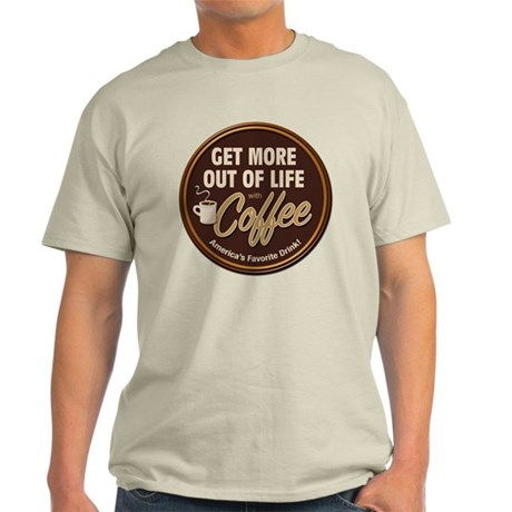 Get More Out of Life With Coffee Light T-Shirt