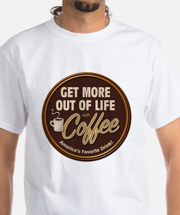 Get More Out of Life With Coffee White T-Shirt