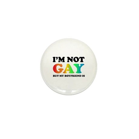 I'm not gay but my boyfriend is Mini Button (100 p