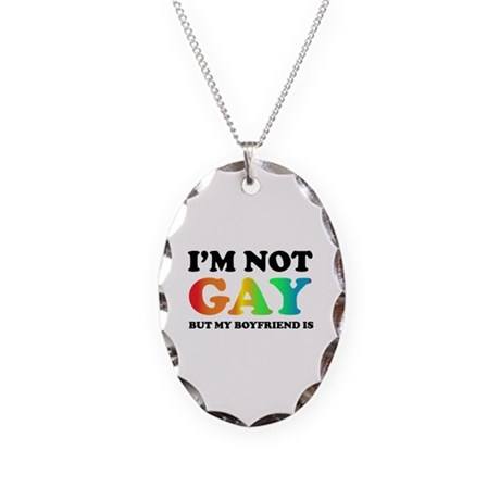 I'm not gay but my boyfriend is Necklace Oval Char