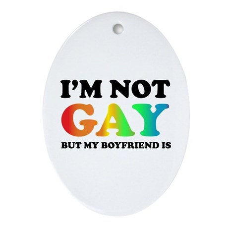 I'm not gay but my boyfriend is Ornament (Oval)