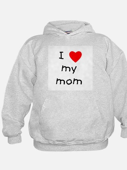 I love my mom Hoody