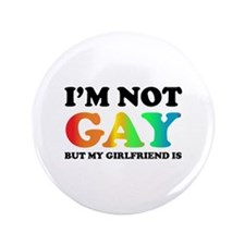 "I'm not gay but my girlfriend is 3.5"" Button (100"