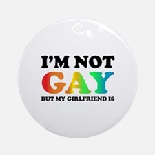 I'm not gay but my girlfriend is Ornament (Round)