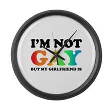 I'm not gay but my girlfriend is Large Wall Clock