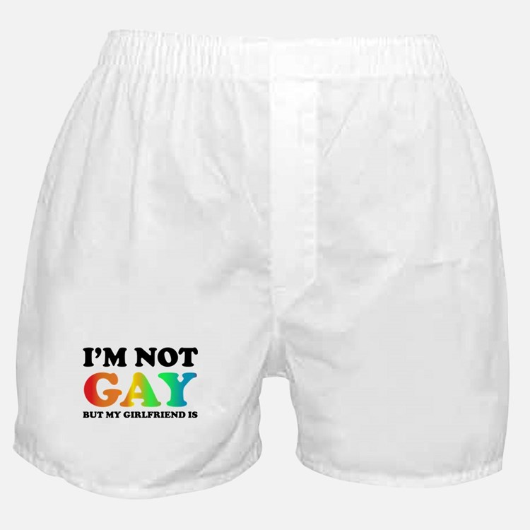 I'm not gay but my girlfriend is Boxer Shorts