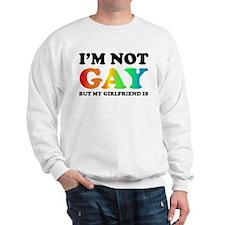 I'm not gay but my girlfriend is Sweatshirt