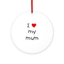 I love my mum Ornament (Round)