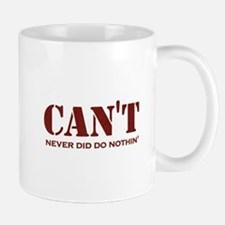 CAN'T never did do nothin' Mug