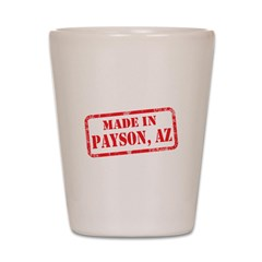 MADE IN PAYSON, AZ Shot Glass