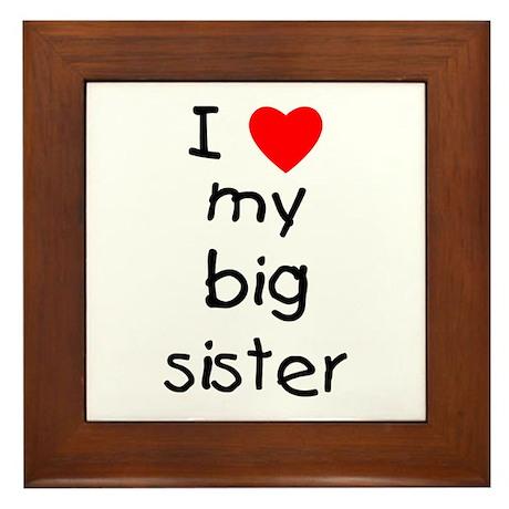 I love my big sister Framed Tile