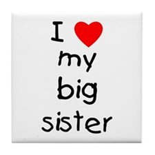 I love my big sister Tile Coaster