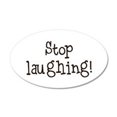 Stop laughing! 22x14 Oval Wall Peel