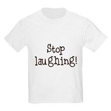 Stop laughing! T-Shirt