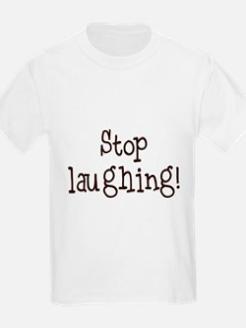 Stop laughing! T-Shirt