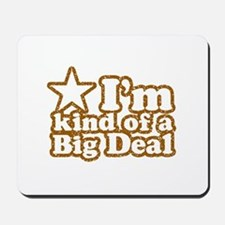 I'm Kind of a Big Deal Mousepad