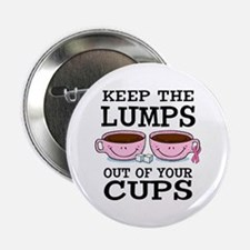 "Lumps Out of Cups 2.25"" Button"
