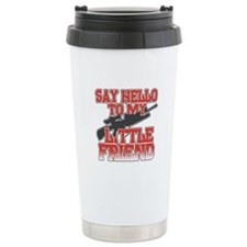 Say Hello To My Little Friend Travel Mug
