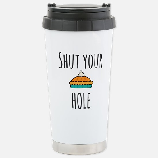 Shut Your Pie Hol Travel Mug