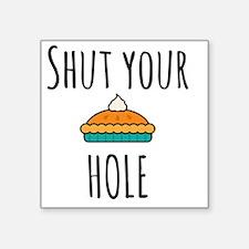 Shut Your Pie Hole Sticker