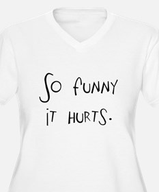 so funny it hurts T-Shirt