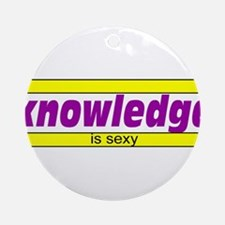 Knowledge is sexy Ornament (Round)