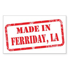 MADE IN FERRIDAY, LA Decal